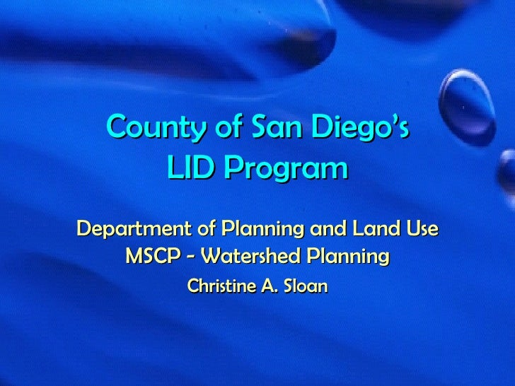 County of San Diego's LID Program Department of Planning and Land Use MSCP - Watershed Planning Christine A. Sloan