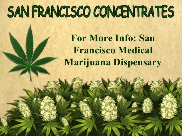 For More Info: San Francisco MedicalMarijuana Dispensary