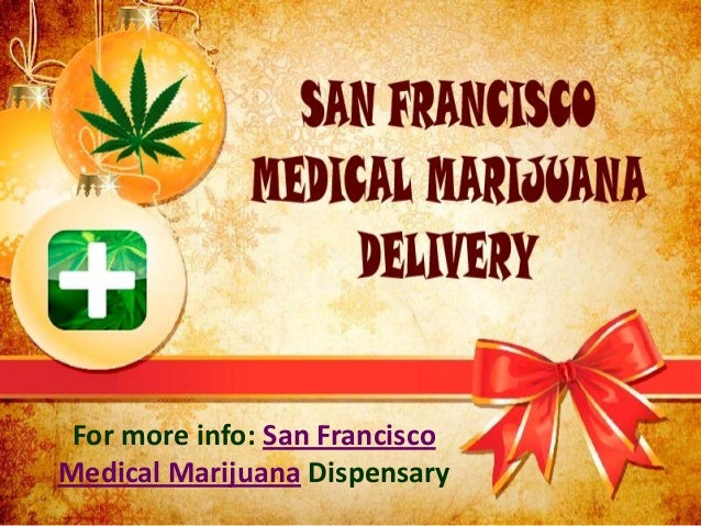 For more info: San FranciscoMedical Marijuana Dispensary
