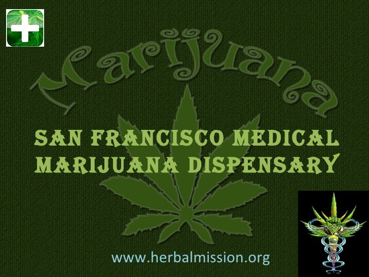 SAN FRANCISCO MEDICALMARIJUANA DISPENSARY     www.herbalmission.org