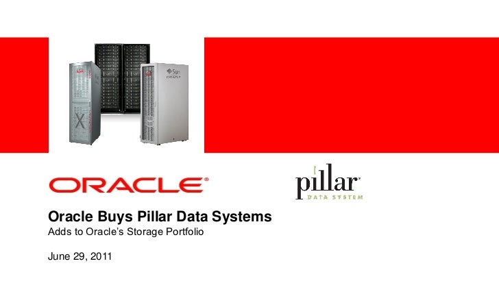 """<Insert Picture Here>Oracle Buys Pillar Data SystemsAdds to Oracle""""s Storage PortfolioJune 29, 2011"""