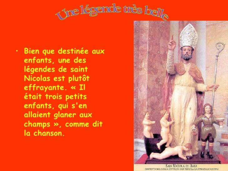 <ul><li>Bien que destinée aux enfants, une des légendes de saint Nicolas est plutôt effrayante. «Il était trois petits en...