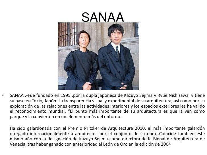 SANAA<br />SANAA .-Fue fundado en 1995 ,por la dupla japonesa de Kazuyo Sejima y Ryue Nishizawa  y tiene su base en Tokio,...