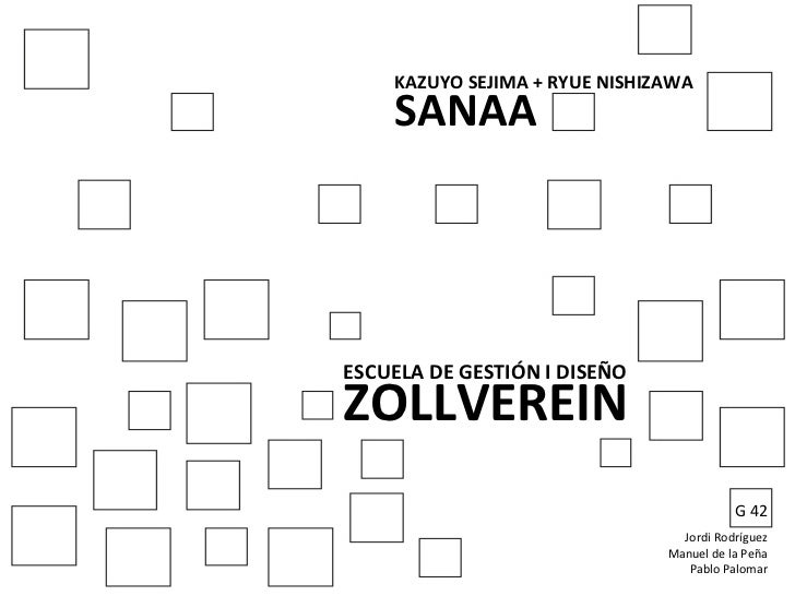 KAZUYO SEJIMA + RYUE NISHIZAWA        SANAA ESCUELA DE GESTIÓN I DISEÑO ZOLLVEREIN                ...