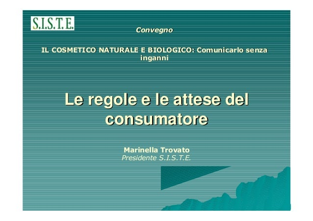 ConvegnoIL COSMETICO NATURALE E BIOLOGICO: Comunicarlo senza                      inganni     Le regole e le attese del   ...