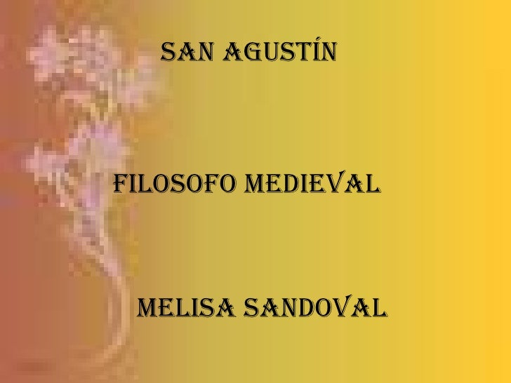 San Agustín<br />Filosofo medieval<br />Melisa Sandoval<br />