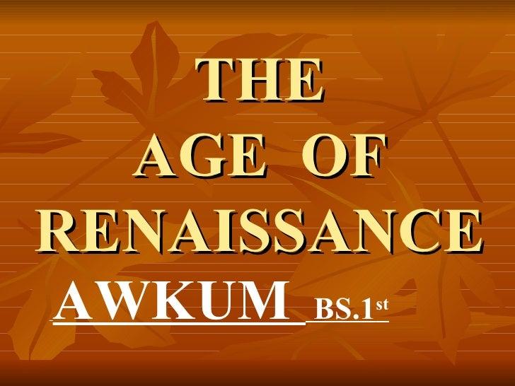 THE  AGE OFRENAISSANCEAWKUM   BS.1st