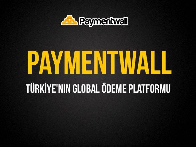 TÜRKİYEnin Global Ödeme PlatformuPAYMENTWALL
