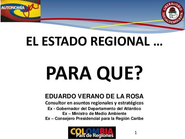 EL ESTADO REGIONAL …PARA QUE?EDUARDO VERANO DE LA ROSAConsultor en asuntos regionales y estratégicosEx - Gobernador del De...