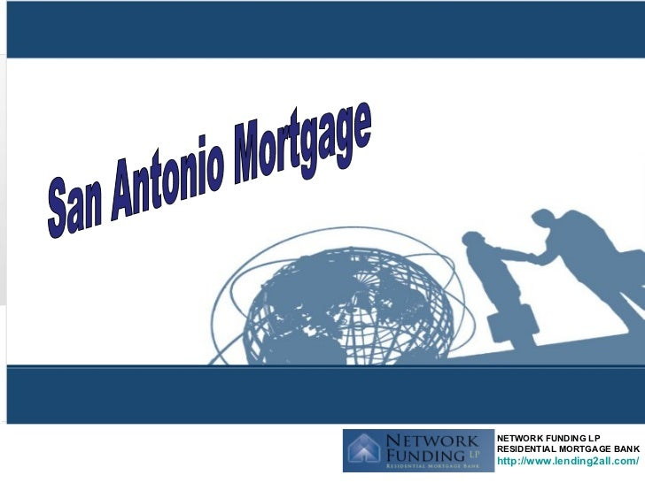 San Antonio Mortgage NETWORK FUNDING LP RESIDENTIAL MORTGAGE BANK http://www.lending2all.com/