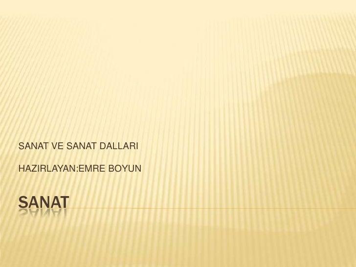 SANAT<br />SANAT VE SANAT DALLARI<br />HAZIRLAYAN:EMRE BOYUN<br />