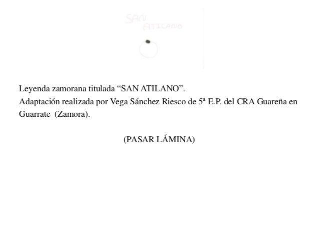 """Leyenda zamorana titulada """"SAN ATILANO"""".Adaptación realizada por Vega Sánchez Riesco de 5ª E.P. del CRA Guareña enGuarrate..."""