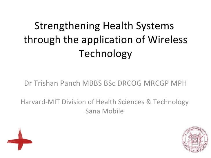 Strengthening Health Systems  through the application of   Wireless Technology <ul><li>Dr Trishan Panch MBBS BSc DRCOG MRC...