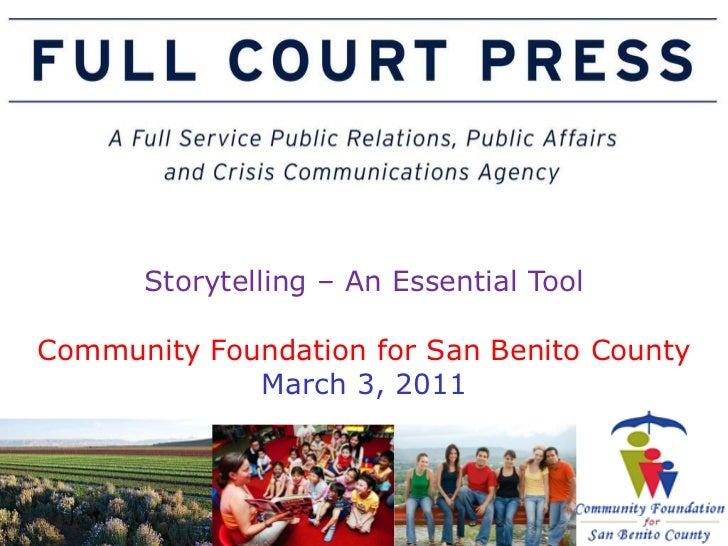 Storytelling – An Essential Tool Community Foundation for San Benito County March 3, 2011