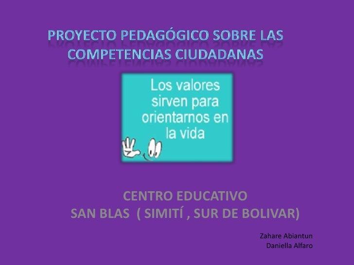 PROYECTO PEDAGÓGICO SOBRE LAS COMPETENCIAS CIUDADANAS<br />CENTRO EDUCATIVO <br />SAN BLAS  ( SIMITÍ , SUR DE BOLIVAR)<br ...