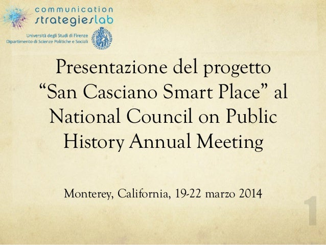 "Presentazione del progetto ""San Casciano Smart Place"" al National Council on Public History Annual Meeting Monterey, Calif..."