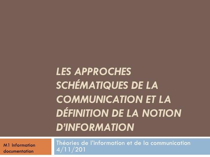 LES APPROCHES SCHÉMATIQUES DE LA COMMUNICATIONET LA DÉFINITION DE LA NOTION D'INFORMATION Théories de l'information et de...