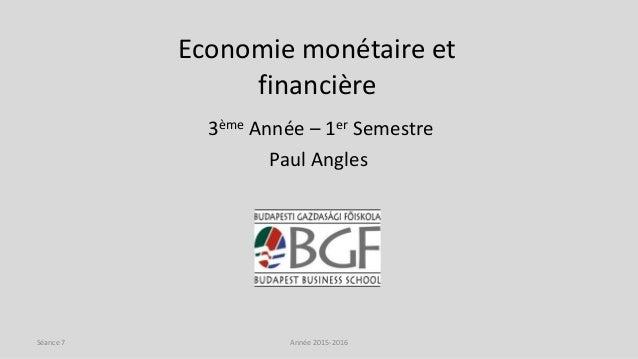 Economie monétaire et financière 3ème Année – 1er Semestre Paul Angles Année 2015-2016Séance 7