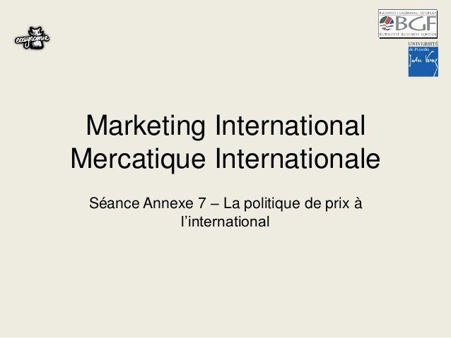 Marketing International Mercatique Internationale Séance Annexe 7 – La politique de prix à l'international