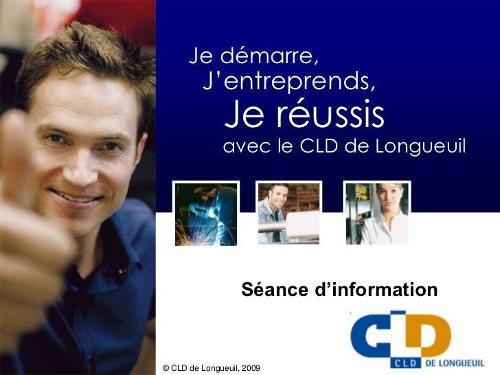 Je démarre,         J'entreprends,              Je réussis              avec le CLD de Longueuil                   Séance ...