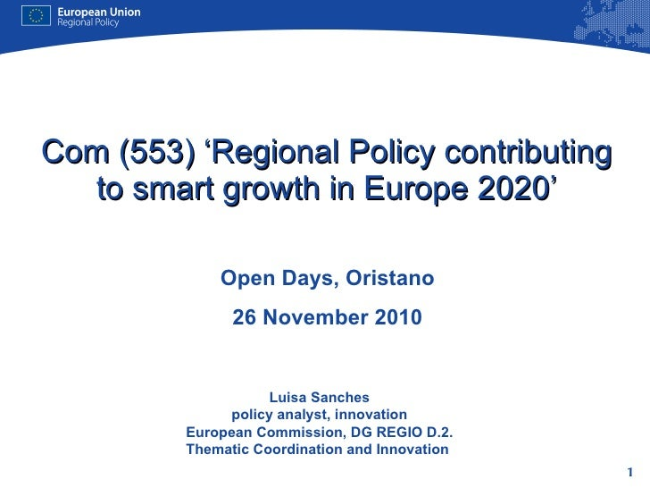 Com (553) 'Regional Policy contributing to smart growth in Europe 2020' Open Days, Oristano 26 November 2010 Luisa Sanches...