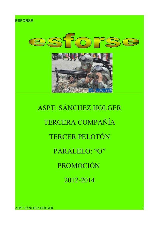 """ESFORSE ASPT: SÁNCHEZ HOLGER TERCERA COMPAÑÍA TERCER PELOTÓN PARALELO: """"O"""" PROMOCIÓN 2012-2014 ASPT: SÁNCHEZ HOLGER 1"""
