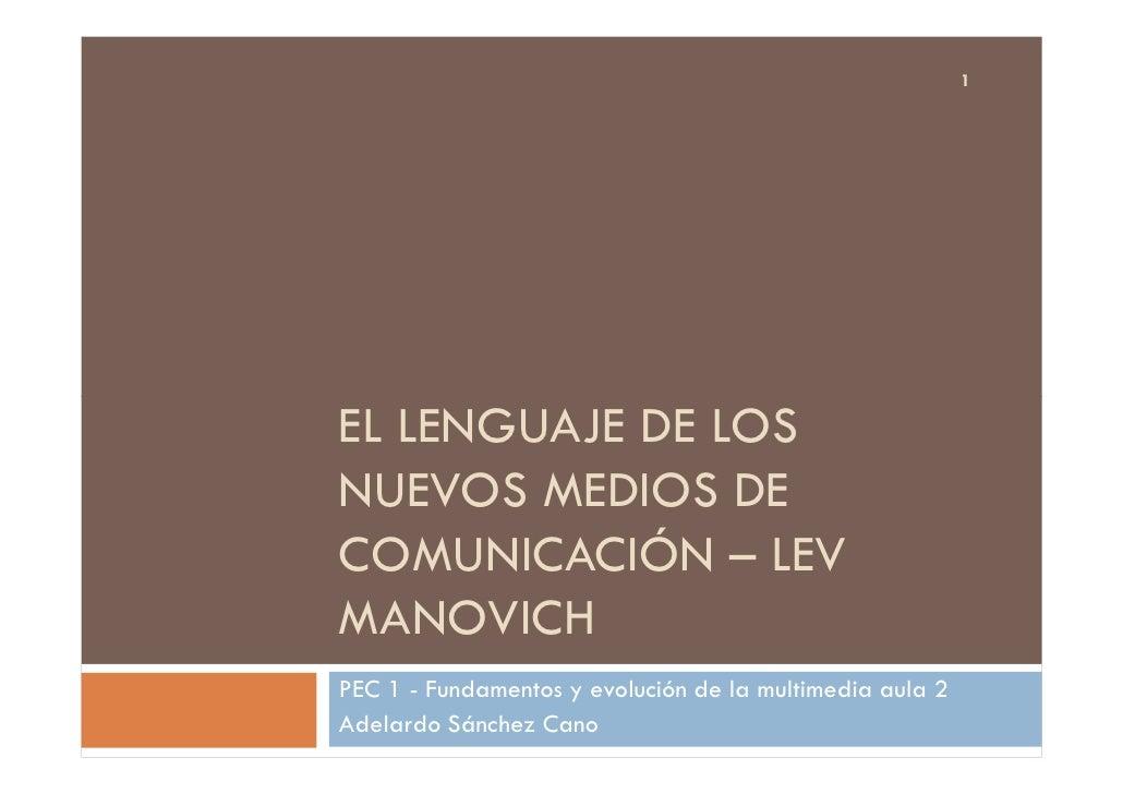1     EL LENGUAJE DE LOS NUEVOS MEDIOS DE COMUNICACIÓN – LEV MANOVICH PEC 1 - Fundamentos y evolución de la multimedia aul...