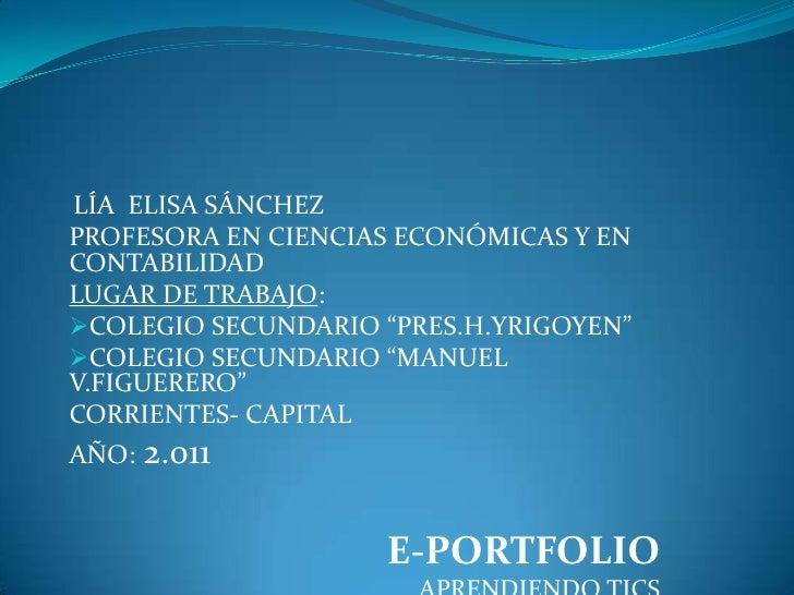 LÍA  ELISA SÁNCHEZ<br />PROFESORA EN CIENCIAS ECONÓMICAS Y EN CONTABILIDAD<br />LUGAR DE TRABAJO:<br /><ul><li>COLEGIO SEC...
