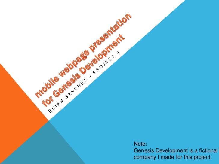 mobile webpage presentation for Genesis Development <br />Brian Sanchez – project 4<br />Note: <br />Genesis Development i...