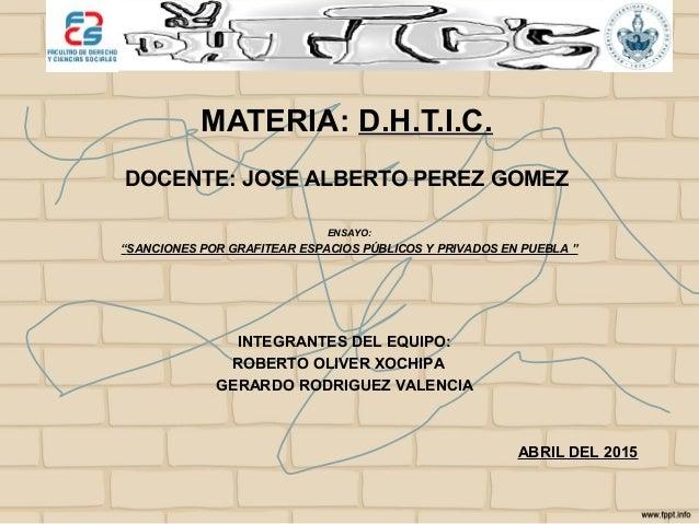 """MATERIA: D.H.T.I.C. DOCENTE: JOSE ALBERTO PEREZ GOMEZ ENSAYO: """"SANCIONES POR GRAFITEAR ESPACIOS PÚBLICOS Y PRIVADOS EN PUE..."""