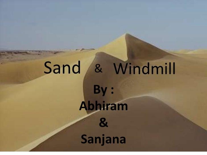 Sand   &   Windmill     By :   Abhiram      &   Sanjana