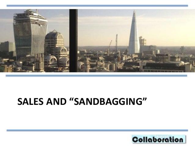 "SALES AND ""SANDBAGGING"""