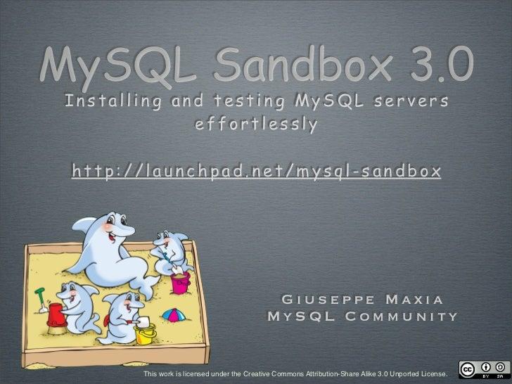 MySQL Sandbox 3.0  Installing and testing MySQL servers               effortlessly   http://launchpad.net/mysql-sandbox   ...