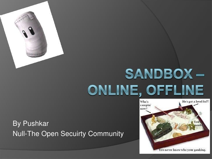 Sandbox – Online, Offline<br />By Pushkar<br />Null-The Open Secuirty Community<br />