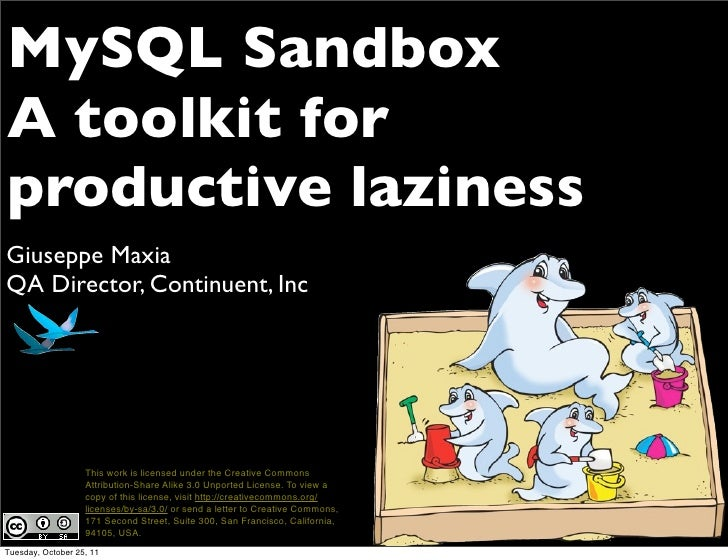 MySQL SandboxA toolkit forproductive lazinessGiuseppe MaxiaQA Director, Continuent, Inc                   This work is lic...