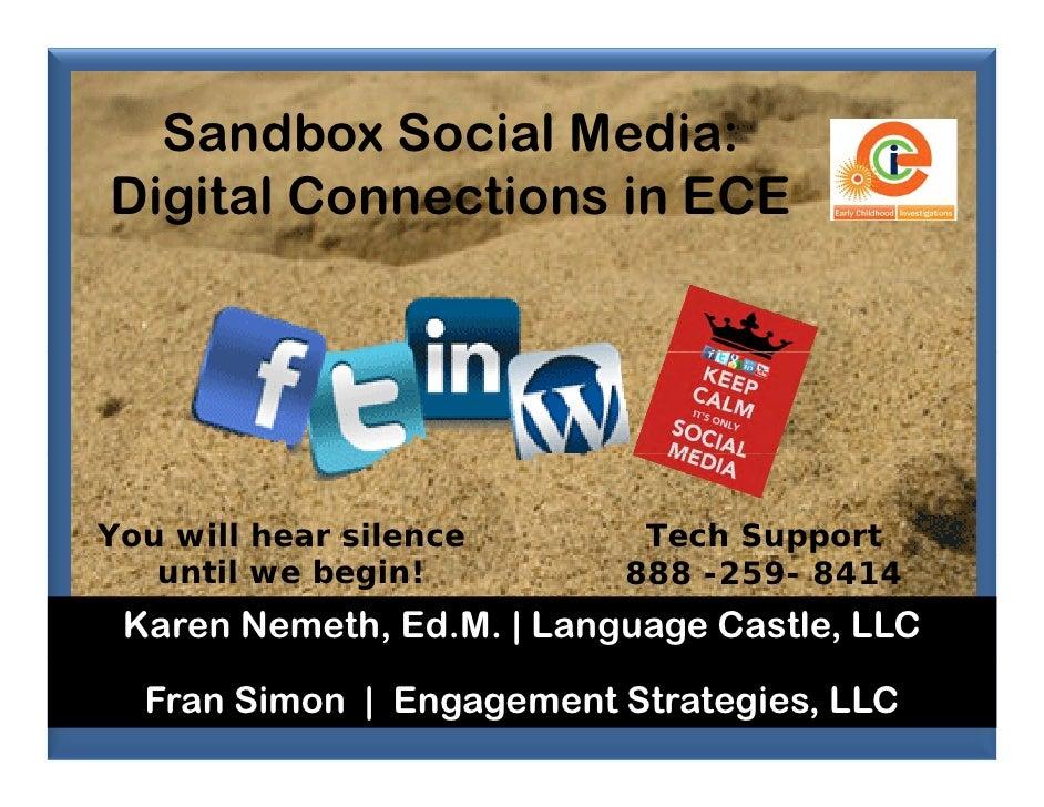 Sandbox Social Media:Digital Connections in ECEYou will hear silence       Tech Support   until we begin!         888 -259...
