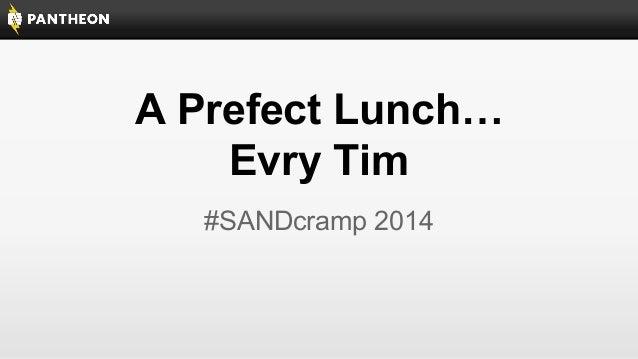 A Prefect Lunch… Evry Tim #SANDcramp 2014