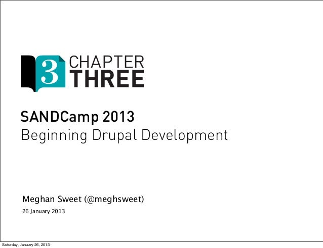 SANDCamp 2013         Beginning Drupal Development           Meghan Sweet (@meghsweet)          26 January 2013Saturday, J...
