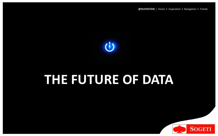 @DUIVESTEIN | Vision • Inspiration • Navigation • TrendsTHE FUTURE OF DATA