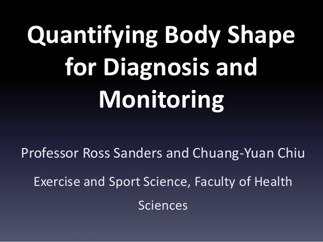 Quantifying body shape for diagnosis and monitoring. Prof Ross Sanders, Faculty of Health Sciences
