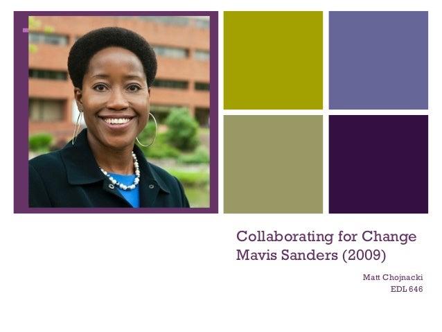 +    Collaborating for Change    Mavis Sanders (2009)                    Matt Chojnacki                          EDL 646
