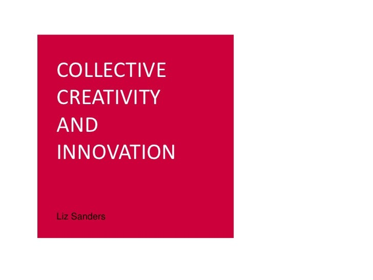 COLLECTIVE       CREATIVITY       AND       INNOVATION       Liz SandersNOVEMBER 3, 2010     INSTITUTO TECNOLÓGICO Y DE ES...