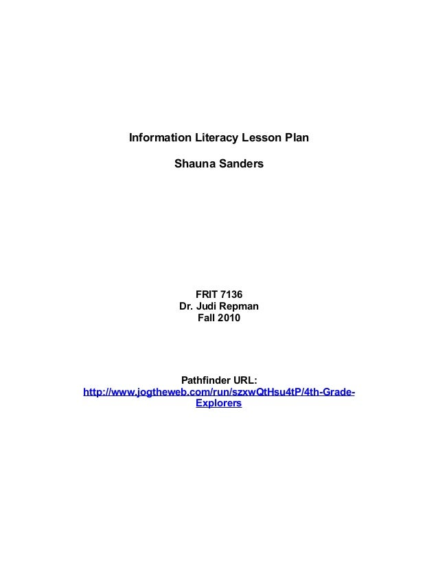 Information Literacy Lesson Plan Shauna Sanders FRIT 7136 Dr. Judi Repman Fall 2010 Pathfinder URL: http://www.jogtheweb.c...