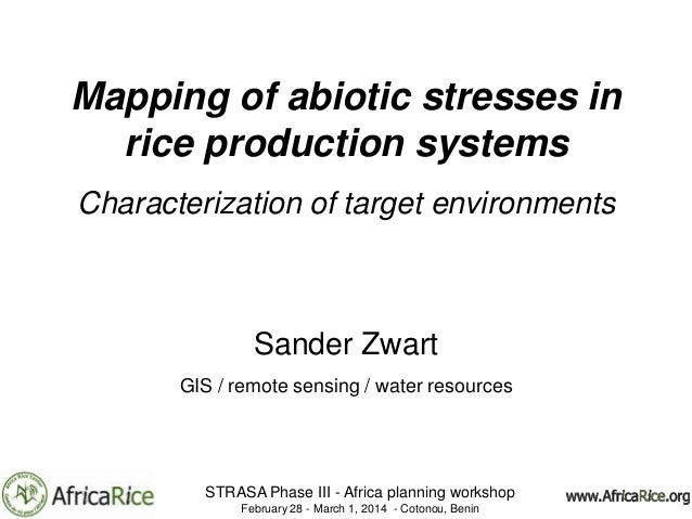 Mapping of abiotic stresses in rice production systems Characterization of target environments  Sander Zwart GIS / remote ...