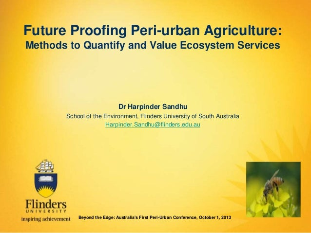 Future Proofing Peri-urban Agriculture: Methods to Quantify and Value Ecosystem Services  Dr Harpinder Sandhu School of th...