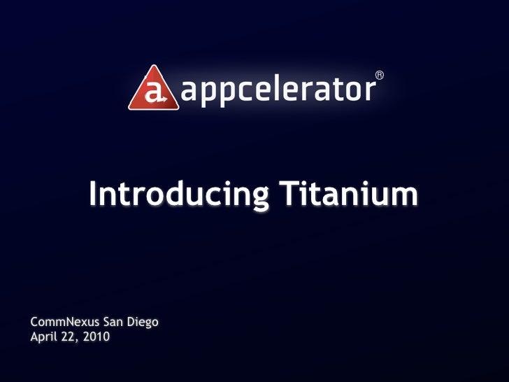 Introducing Titanium   CommNexus San Diego April 22, 2010
