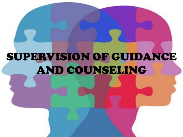SUPERVISION OF GUIDANCE AND COUNSELING