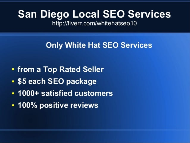 San Diego Local SEO Services http://fiverr.com/whitehatseo10  Only White Hat SEO Services ●  from a Top Rated Seller  ●  $...