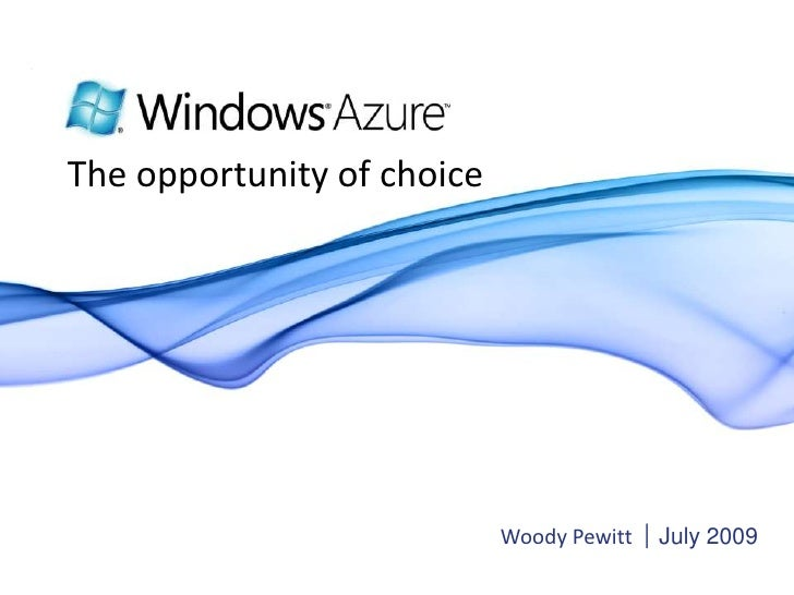 Woody Pewitt<br />July 2009<br />The opportunity of choice<br />