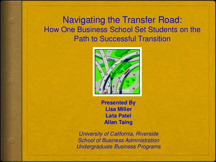 Navigating the Transfer Road:<br />How One Business School Set Students on the Path to Successful Transition<br />Presente...